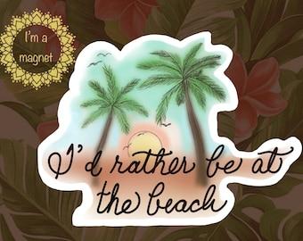 "Tropical  ""I'd rather be at the beach "" Vinyl Flexible Refrigerator (Fridge) Magnet"