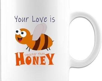 Love Mug - Your Love Is Sweeter than Honey