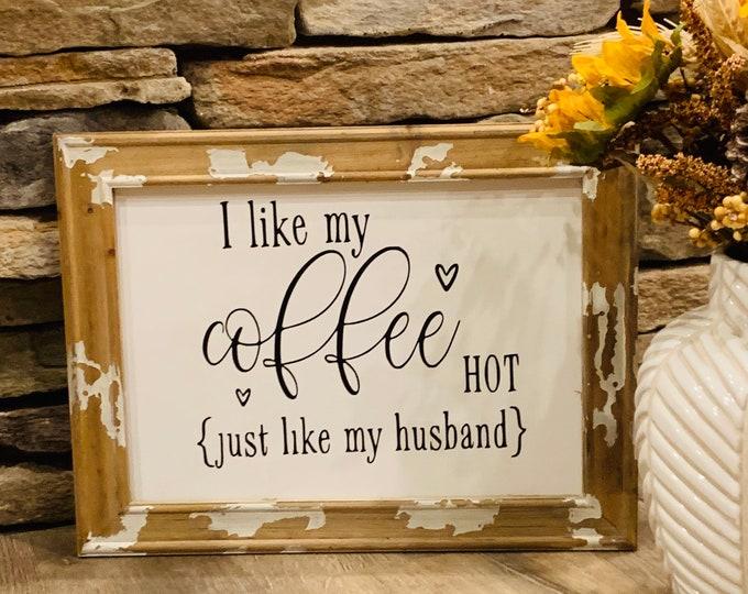 I like my coffee hot, just like my husband sign
