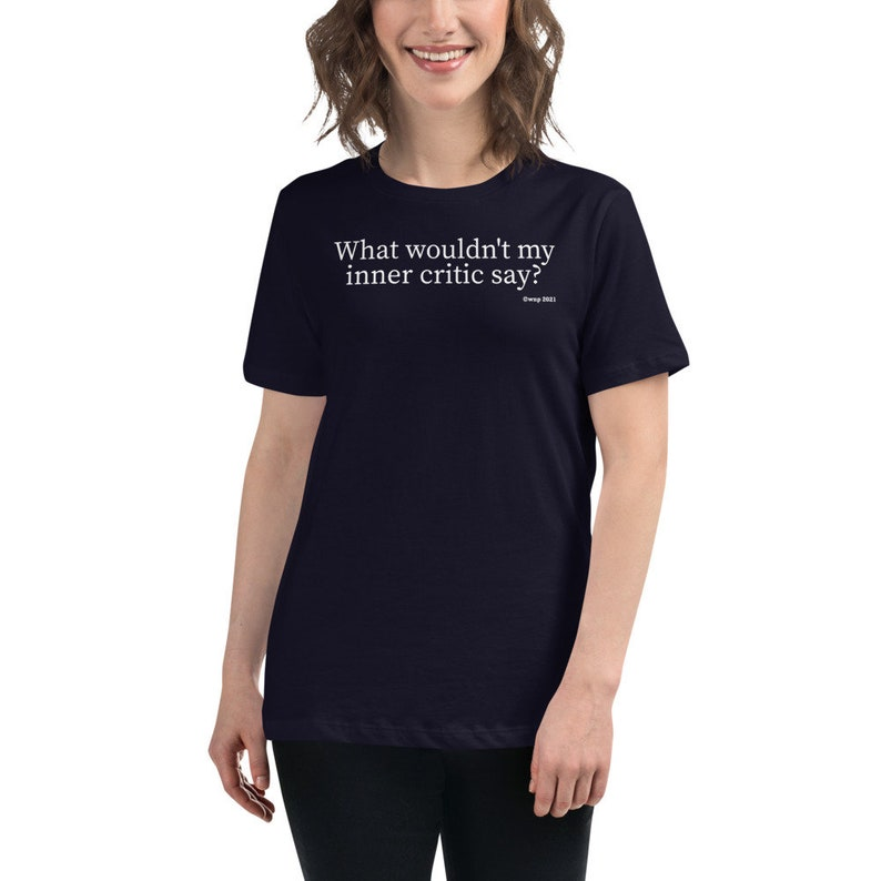 What wouldn\u2019t my inner critic say? Funny T-Shirt Holiday Gift Christmas Gift Women/'s Relaxed T-Shirt Birthday Gift