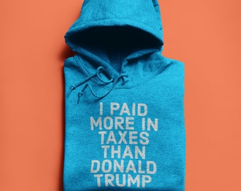 I Paid More in Taxes Than Donald Trump Antitrump Hoodie