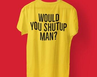 Would You Shutup Man? Joe Biden 2020 Antitrump Election Debate Unisex Tshirt