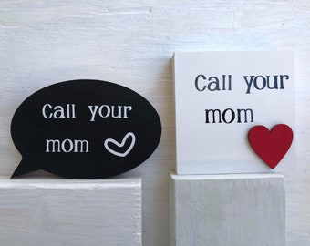 Call your MOM /Dad Standup wooden sign/text bubble decor