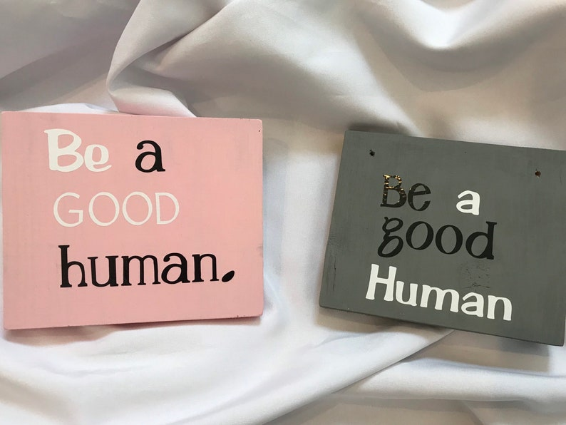 Be a GOOD Human wooden signs