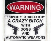 Warning Property Patrolled by A Crazy Bitch With Dogs Tin Sign Gun Shop Cabinware