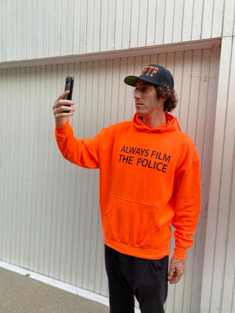 Orange Hoodie  Always Film The Police image 0