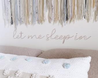 Let Me Sleep In | wire words wall decor art | minimalist bedroom decor | headboard decor | wall sign | custom wall words | custom wall decor