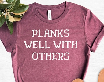 Planks Well With Others Shirt, Funny Yoga Shirt, Funny Barre Shirt, Fitness Shirt, Funny Pilates Shirt as a Gift, Graphic Designed T-Shirts