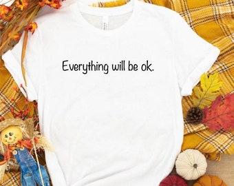 Everything will be ok, okay Women shirt,Unisex okay shirt,daily okay shirt,everything will be okay,everything is ok, you will be fine shirt