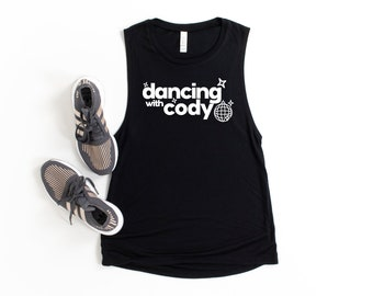 Dancing with Cody, DWTS, White or Shiny Rose Gold, Unisex Tee, Sweatshirt, Women's Tee or Muscle Tank (option to personalize the back)