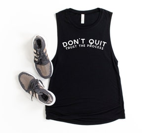 Don't Quit Trust the Process, Unisex T-Shirt or Women's T-Shirt or Muscle Tank (option to personalize the back)