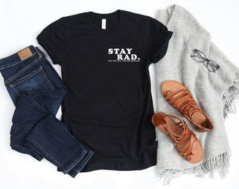 Stay Rad , Unisex Tee, Sweatshirt, Women's Tee or Muscle Tank (option to personalize the back)