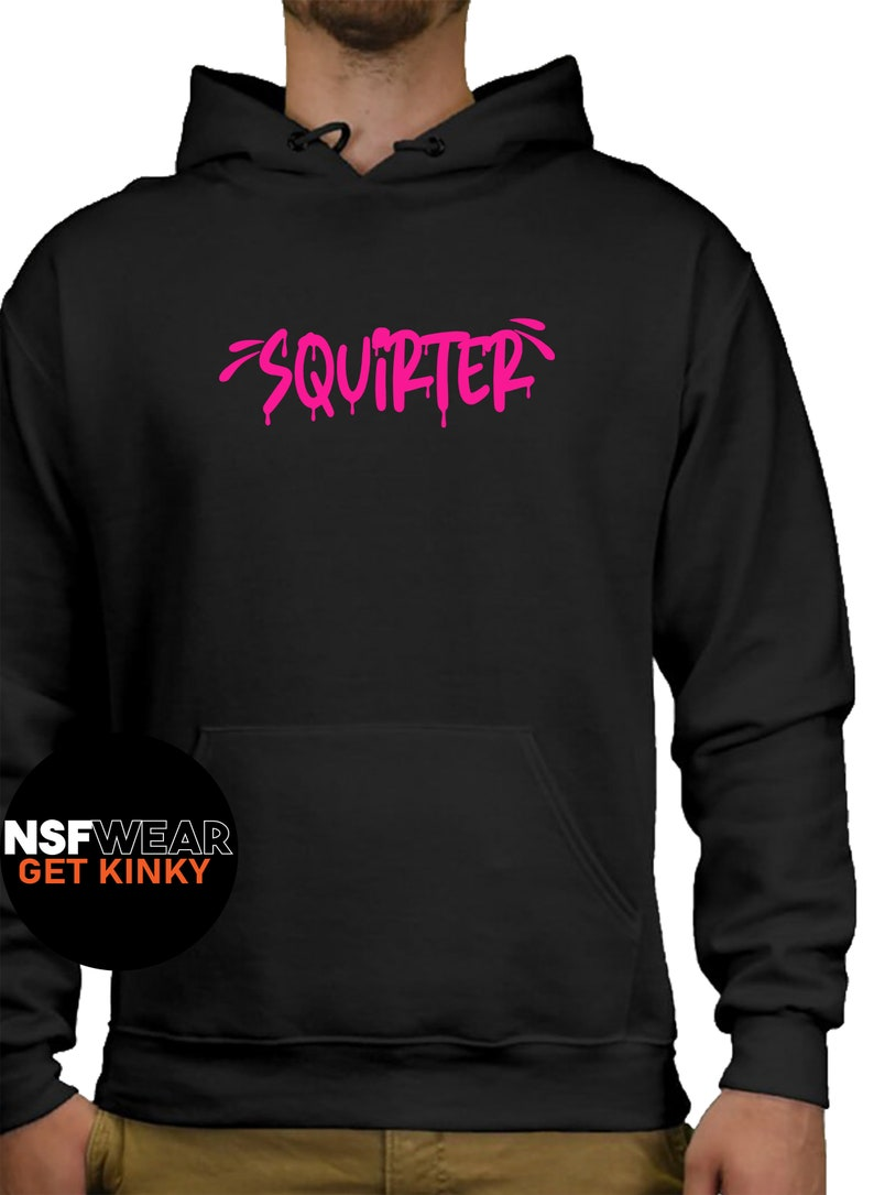 Squirter Hoodie Funny Sexy BDSM Gift for Her Dirty Black Hoodie