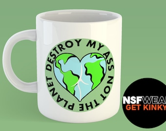 Destroy My Ass Not The Planet 11oz or 15oz Ceramic Coffee Mug, Kinky, Fetish, Funny, Gift for Her