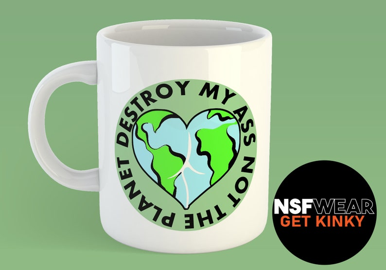 Destroy My Ass Not The Planet 11oz or 15oz Ceramic Coffee Mug image 0