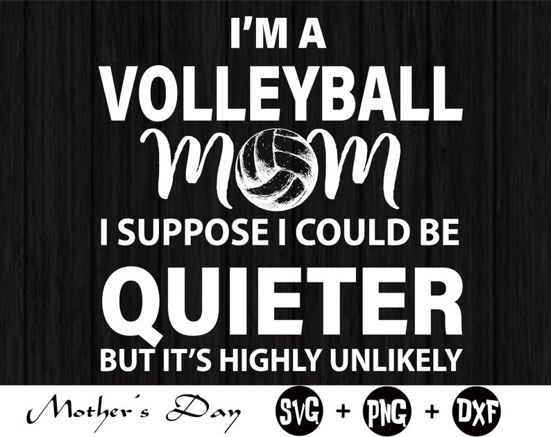 Cricut Mom svg I/'m a volleyball mom i suppose i could be quieter but it/'s highly unlikey svg Mother/'s Day svg Silhouette Cutfile