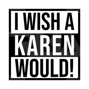 Sublimate Karen Design Karen I Wish A Karen Would Svg Cricut Karen Svg Print Sublimation Karen Png I Wish A Karen Would Cut File