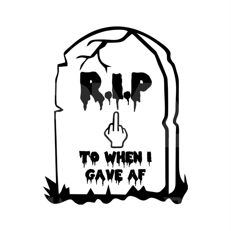 RIP to When I Gave Af SVG File Halloween Shirt Svg Cut File for Cricut or Silhouette Tombstone Svg Best Seller Instant Download