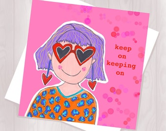 Keep on Keeping on Card - Friendship Card- Motivation Card - Blank Card for any Occasion- Greetings Card - Happy Girl Card