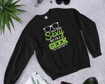 Geek Sweatshirt, Geek Gift, Aesthetic Unisex Sweatshirt, Graphic Sweatshirt, I hate being sexy but I'm a geek so I can't help it Sweatshirt