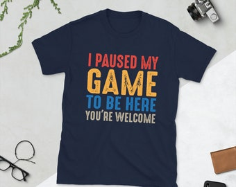 I Paused My Game to be here Shirt, Gamer Shirt, Gaming Shirt, Funny Gamer Shirt, Game tshirt, Gaming Addict Unisex T-shirt, Game Lover Gift