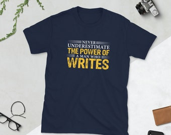 Writers Shirts, Gifts for Writers, Never Underestimate the Power of a Man Who Writes T-shirt, Author Shirt, Men Writer tshirt, Writer Gifts