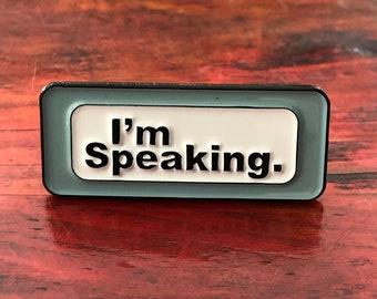I'm Speaking - Soft Enamel Pin