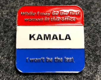 Kamala Harris - Soft Enamel Pin - I Won't be the Last Pin - While I May be the First Woman in this Office I Won't be the Last