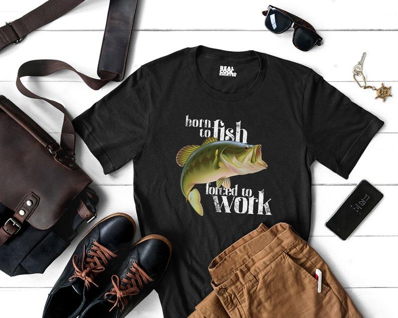 Born To Fish T-Shirt Bass Fishing Shirt Born To Fish Forced To Work Fishing T-Shirt
