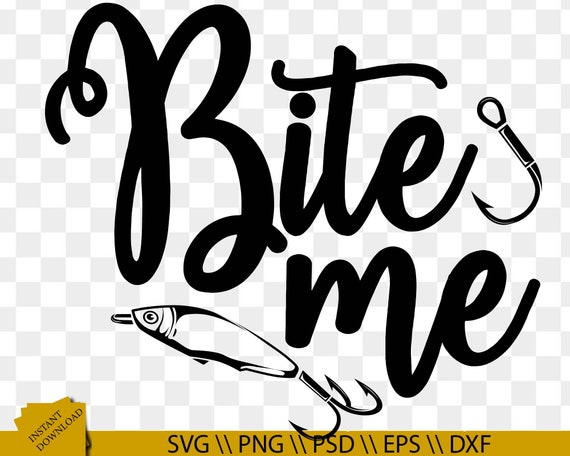 Download Bite Me Svg Fishing Quotes Svg Fishing Svg Fishing Wall Etsy