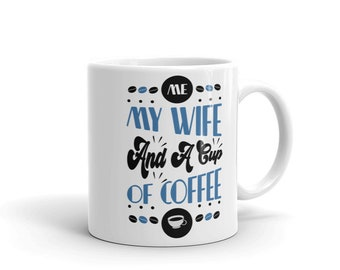 Coffee Lovers Me My Wife And A Cup Of Coffee Mug