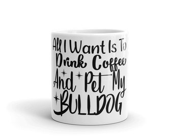 All I Want Is To Drink Coffee And Pet My Bulldog Mug