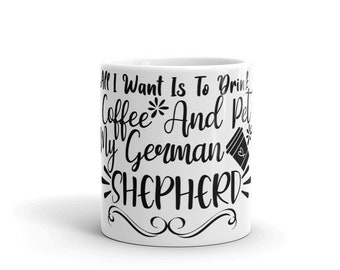 All I Want Is To Drink Coffee And Pet My German Shepherd Mug