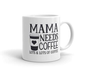 Coffee Lovers Mama Needs Coffee Lots Of Coffee Mug