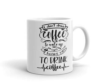 I Don't Drink Coffee To Wake Up I Wake Up To Drink Coffee Mug