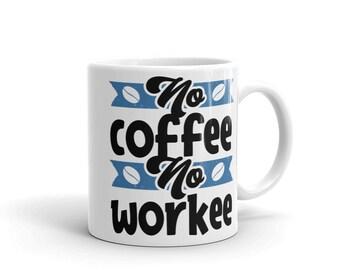 Coffee Lovers No Coffee No Workee Mug