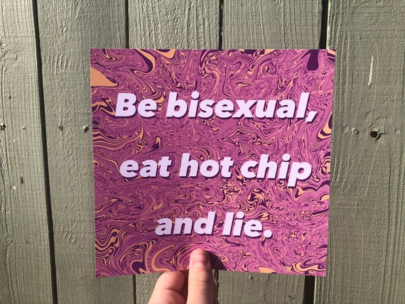 Be Bisexual Eat Hot Chip And Lie Print Etsy People are falling for the fake video. etsy