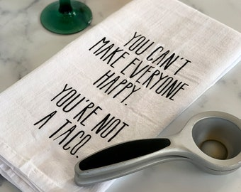 Taco Flour Sack Towel—You Can't Make Everyone Happy. You're not a taco.