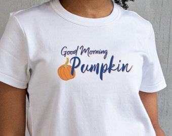 Good Morning Pumpkin T-shirt