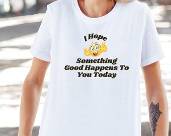 Something Good Happens T-shirt