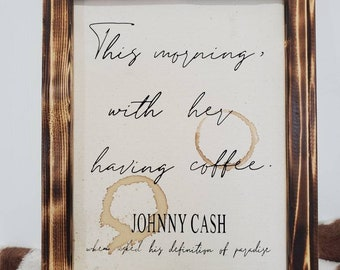 """Johnny Cash definition of paradise """"This morning with her, having coffee."""""""