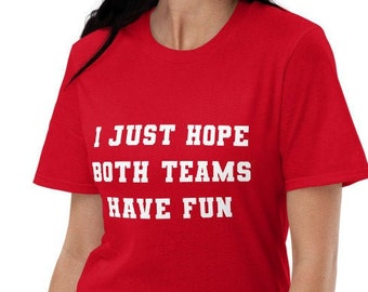 I Just Hope Both Teams Have Fun - T-Shirt | Graphic Tee | Unisex Fit