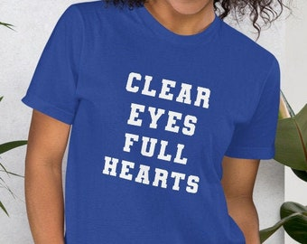 Clear Eyes Full Hearts - T-Shirt | Graphic Tee | Unisex Fit