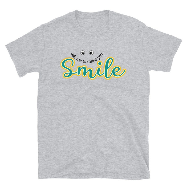 Ask me to make you smile shirt Plus size Tshirt for Men Women Good vibes Cute Funny Shirt With Saying Positive Vibes Tshirt Teacher Tee