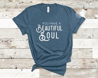 You Have a Beautiful Soul shirt, soulful shirt, non-diet shirt, Gift for her, Shirt for Women.