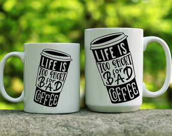 Life Is Too Short for Bad Coffee mug | Gift for Coffee Lover | Gift for Friend | Coffee Lover Mug