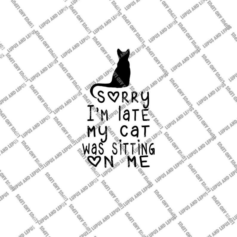 DIGITAL FILE cat dad svg funny svg cat quote svg cat mom svg sorry Im late svg cat lover svg crazy cat lady svg sarcastic svg