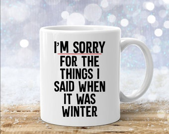 Funny Tea TowelI'm Sorry For The Things I Said When It Was WinterGift