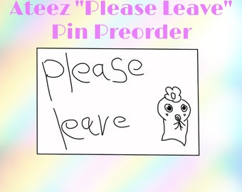 """Ateez """"Please Leave"""" Pin - PREORDER 50% Funded!!"""