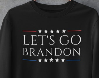 Lets go Brandon Sweatshirt, Let's go Brandon Shirt, funny Joe Biden shirt, republican sweatshirt